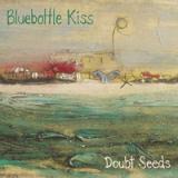 Bluebottle Kiss - Doubt Seeds