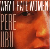 Pere Ubu - Why I Hate Women